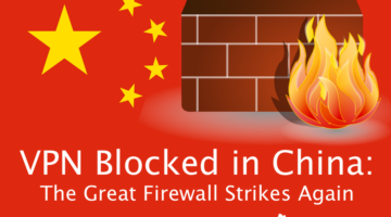 China Aims to Removed VPNs Out of Its Hair